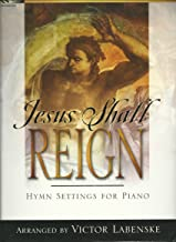 Jesus Shall Reign: 10 Hymn Settings for Piano