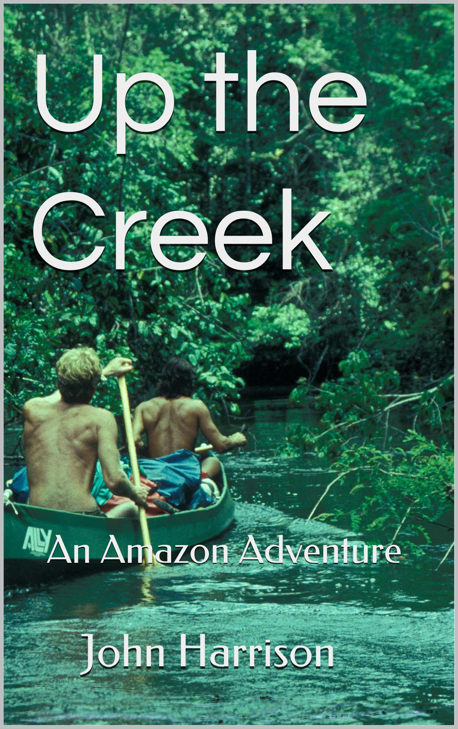 Image OfUp The Creek: An Amazon Adventure