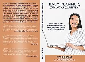 Baby Planner Uma Nova Carreira: O melhor guia para dar suporte as gestantes e aos pais de primeira viagem (Portuguese Edit...