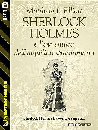 Sherlock Holmes e lavventura dellinquilino straordinario (Sherlockiana)