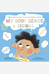 My Body Sends a Signal: Helping Kids Recognize Emotions and Express Feelings (Emotional Regulation for Kids, Kids Book, Toddler Book, Children's Book, Preschool Activity Book, Picture Book) Kindle Edition