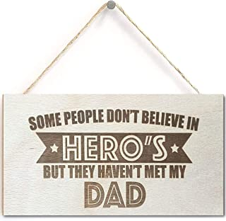 Some People Don't Believe in Heros But They Haven't Met My Dad Wooden Hanging Plaque Love Dad Gift Sign