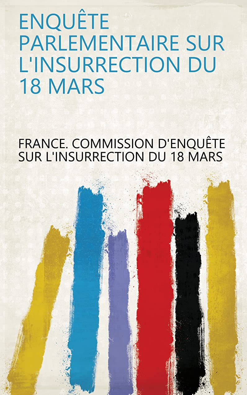 浸すも非難Enquête parlementaire sur l'insurrection du 18 mars (French Edition)