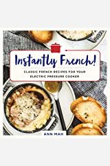Instantly French!: Classic French Recipes for Your Electric Pressure Cooker Kindle Edition