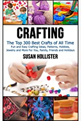 Crafting: The Top 300 Best Crafts: Fun and Easy Crafting Ideas, Patterns, Hobbies, Jewelry and More For You, Family, Friends and Holidays (Have Fun Crafting ... Woodworking Painting Guide Book 1) Kindle Edition