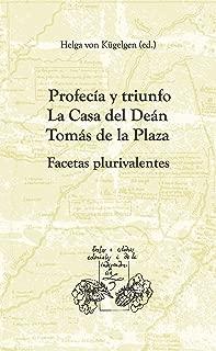 Profecía y triunfo. La Casa del Deán Tomás de la Plaza: Facetas plurivalentes (Textos y Estudios Coloniales y de la Independencia nº 22) (Spanish Edition)