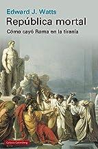República mortal: Cómo cayó Roma en la tiranía (Historia) (Spanish Edition)