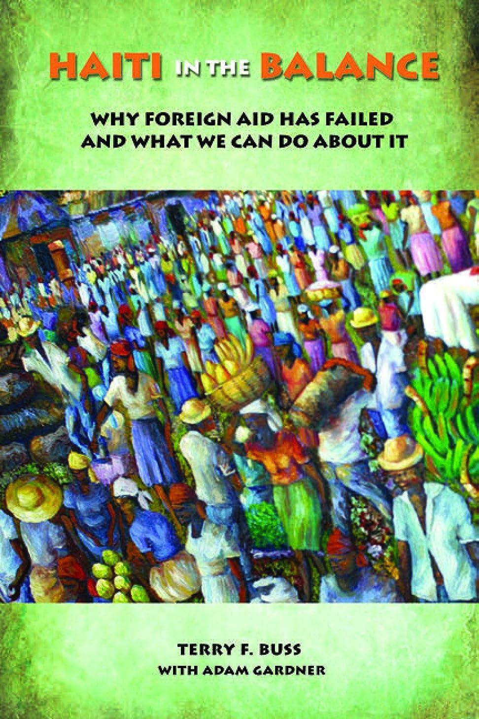 思い出程度占めるHaiti in the Balance: Why Foreign Aid Has Failed and What We Can Do About It (English Edition)