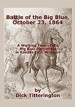 Battle of the Big Blue October 23, 1864:  A Walking Tour of the Big Blue Battlefield in Kansas City, Missouri