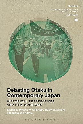 Debating Otaku in Contemporary Japan: Historical Perspectives and New Horizons