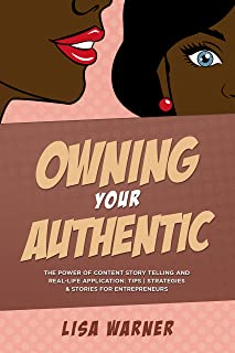 Owning YOUR Authentic: The Power of Content Story Telling and Real-Life Application: Tips | Practices & Stories for Entrepreneurs