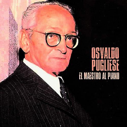 El Maestro al Piano (Remastered) by Osvaldo Pugliese on