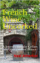 French Wine Uncorked: A Journey into the Cellars and Vineyards of France (Travels in France Book 4)