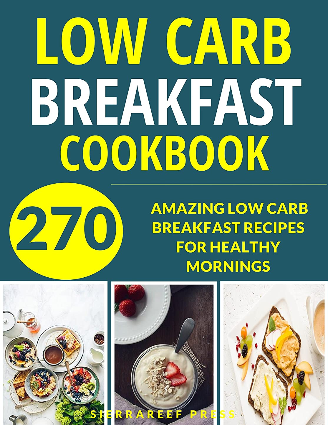 BREAKFAST: LOW CARB DIET: 270 BEST LOW CARB BREAKFAST RECIPES (low carb cookbook, paleo, paleo cooking, gluten free, healthy cooking, healthy eating, healthy ... breakfast recipes) (English Edition)
