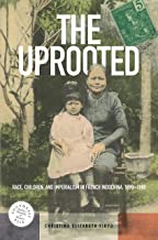 The Uprooted: Race, Children, and Imperialism in French Indochina, 1890–1980 (Southeast Asia: Politics, Meaning, and Memory Book 30)