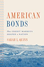 American Bonds: How Credit Markets Shaped a Nation (Princeton Studies in American Politics: Historical, International, and Comparative Perspectives)