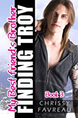 My Best Friend's Brother: Finding Troy (MY BEST FRIEND'S BROTHER ~ YA Romantic Comedy Book 3) Kindle Edition