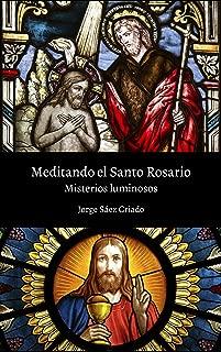 Meditando el Santo Rosario: Misterios luminosos: vivirás el Rosario como nunca lo has vivido (Spanish Edition)