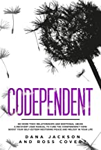 Codependent: No more Toxic Relationships and Emotional Abuse. A Recovery User Manual to Cure Codependency Now. Boost Your ...