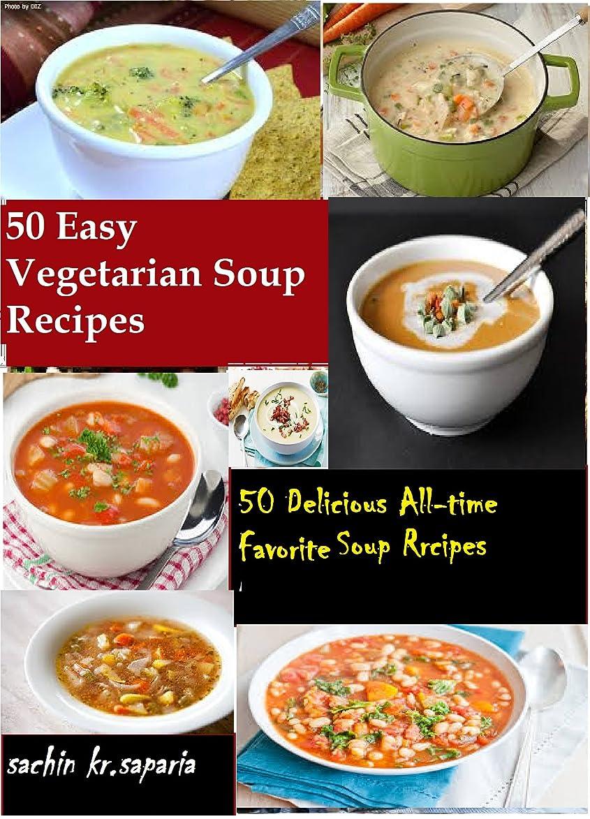 解任警告弁護人50 Easy Vegetarian Soup Recipes (English Edition)