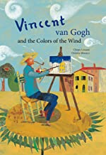 Vincent van Gogh & the Colors of the Wind (Incredible Lives for Young Readers)
