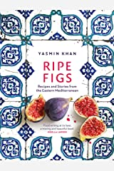 Ripe Figs: Recipes and Stories from the Eastern Mediterranean Kindle Edition