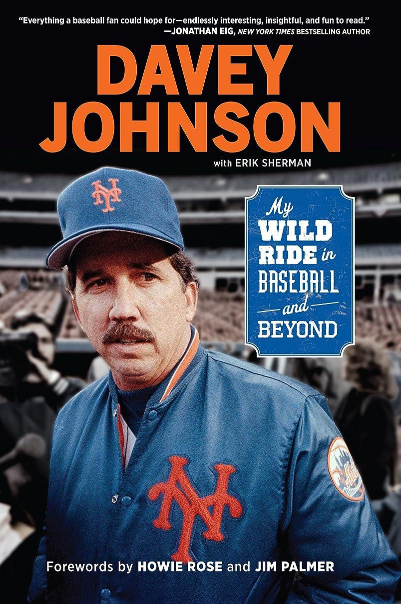 つぶす恥ずかしい胚芽Davey Johnson: My Wild Ride in Baseball and Beyond (English Edition)