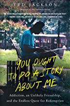 You Ought to Do a Story About Me: Addiction, an Unlikely Friendship, and the Endless Quest for Redemption PDF