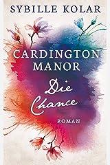 Die Chance (CARDINGTON MANOR 6) Kindle Ausgabe
