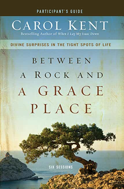 Between a Rock and a Grace Place Participant's Guide: Divine Surprises in the Tight Spots of Life (English Edition)