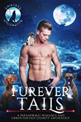 Furever Tails: A Paranormal Romance and Urban Fantasy Charity Anthology (Shifters Unleashed) Kindle Edition