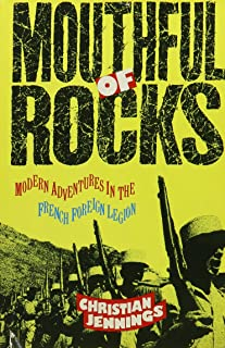 Mouthful of Rocks: Modern Adventures in the French Foreign Legion (Traveler)