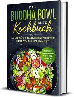 Das Buddha Bowl Blitz Kochbuch: 50 einfache & gesunde Rezepte unter 5 Minuten für jede Mahlzeit! - Inklusive Wochenplaner, Salat- und Smoothie Bowls (German Edition)