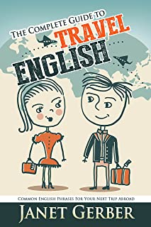 The Complete Guide to Travel English: Common English Phrases for Your Next Trip Abroad (English Edition)