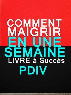 COMMENT MAIGRIR EN UNE SEMAINE: LIVRE MINCEUR POUR MAIGRIR RAPIDEMENT (French Edition)