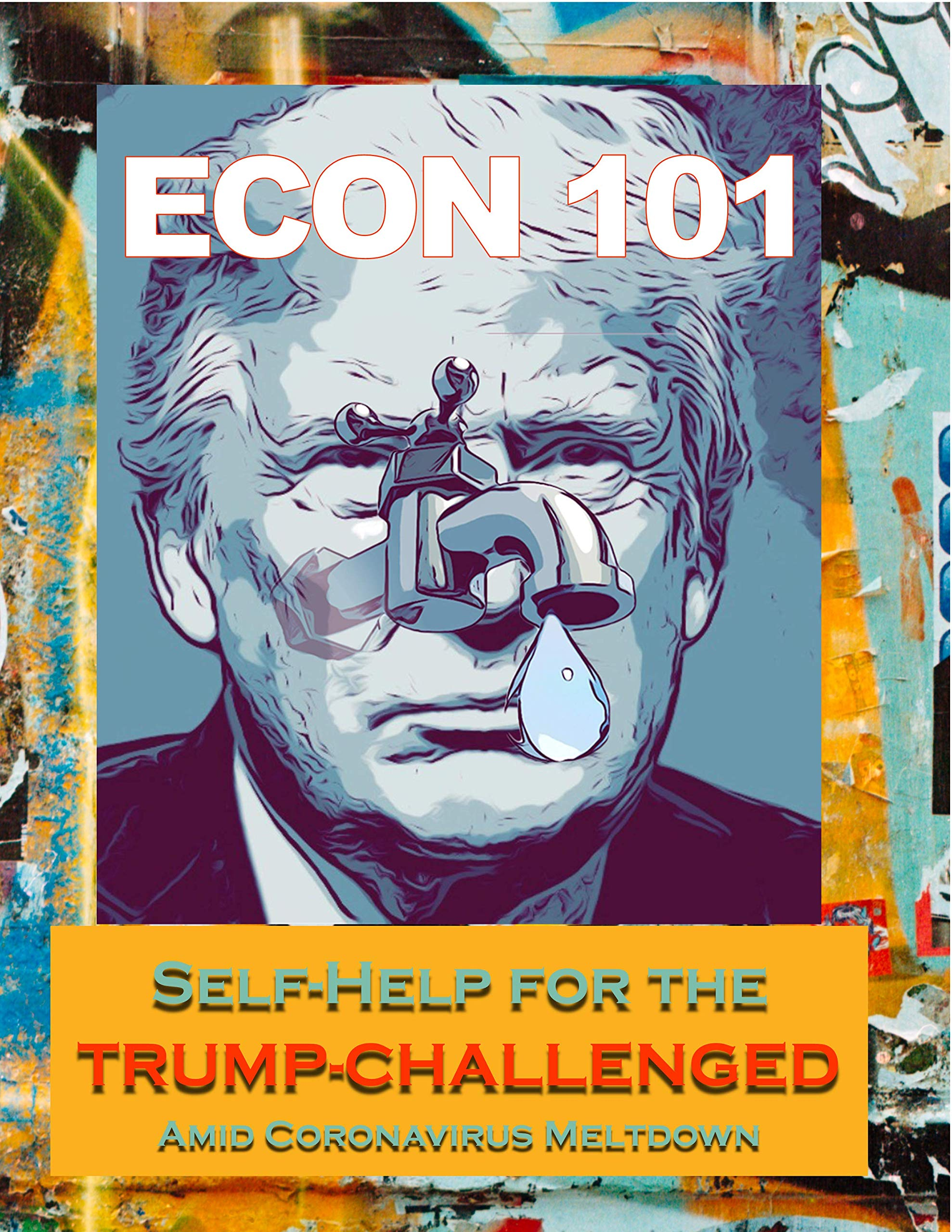 Econ 101 - Your Guide to We the People Capitalism: Self-Help for the Trump-Challenged Amid Coronavirus Meltdown