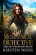 The Metaphysical Detective: A Riga Hayworth Mystery Prequel (A Riga Hayworth Paranormal Mystery Book 0)