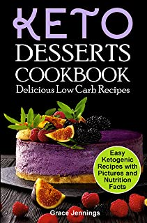 Keto Desserts Cookbook: Delicious Low Carb Recipes (easy low carb sweets, low carb diet, ketogenic recipes, ketogenic diet kindle, keto instant pot cookbook, ... ketogenic diet for beginners, keto recipe)