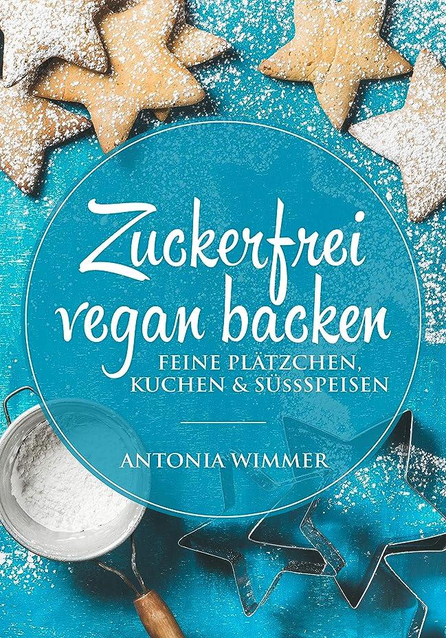 Zuckerfrei vegan backen Feine Pl?tzchen, Kuchen & Süssspeisen (German Edition)