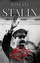 Stalin: The Life of Joseph Stalin, the General Secretary of the Communist Party of the Soviet Union and Premier 1922-1953 ...