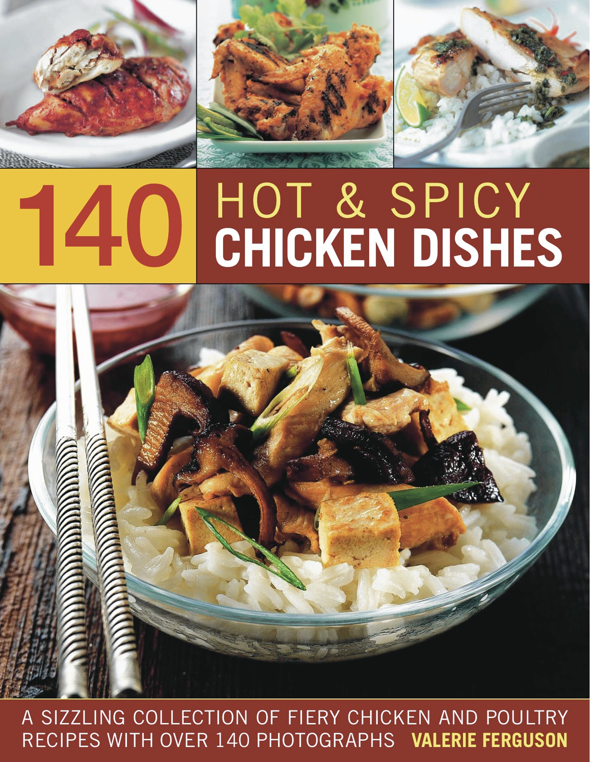 140 Hot & Spicy Chicken Dishes: A Sizzling Collection Of Fiery Chicken And Polutry Recipes