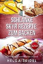 Schlanke Skyr Rezepte zum Backen: Gesund, leicht und lecker abnehmen mit Brot und Kuchen! Inkl. Punkten und Nährwertangaben (German Edition)