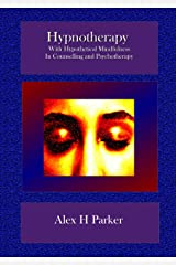 Hypnotherapy in Counselling & Psychotherapy: With Hypothetical Mindfulness Kindle Edition