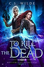 To Kill the Dead (Hollowcliff Detectives Book 3)