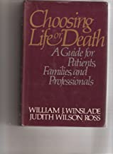 Choosing Life or Death: A Guide for Patients, Families, and Professionals
