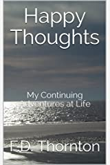 Happy Thoughts: My Continuing Adventures at Life Kindle Edition