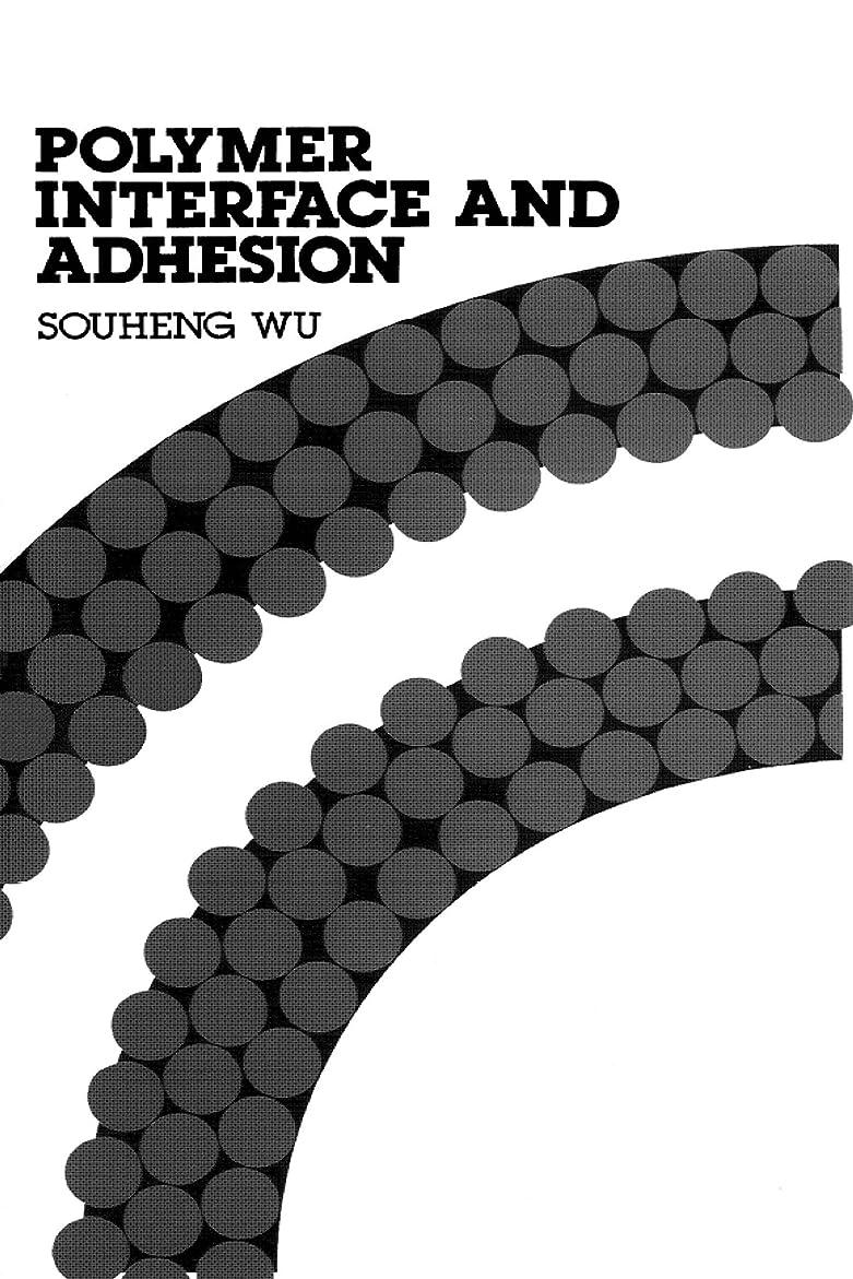 ロードハウスたっぷり確かめるPolymer Interface and Adhesion (English Edition)