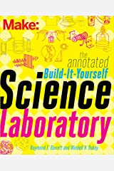 The Annotated Build-It-Yourself Science Laboratory: Build Over 200 Pieces of Science Equipment! (Make: Technology on Your Time) Kindle Edition