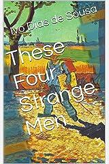 These Four Strange Men Kindle Edition