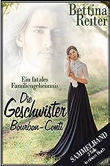 Die Geschwister Bourbon-Conti - Ein fatales Familiengeheimnis: Sammelband - zwei Teile in einem Buch Kindle Ausgabe